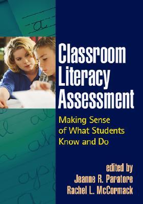 Classroom Literacy Assessment By Paratore, Jeanne R. (EDT)/ McCormack, Rachel L.